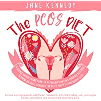 The PCOS Diet: A Science Backed Eating Plan for Reversing Symptoms Through Restored Hormone Balance, Increased Fertility, and Effective Weight Loss! Achieve Surprising Results with Insulin Resistance, Anti-Inflammatory, Keto, and Vegan Friendly Diet Options plus Supplement Beginner's Guide
