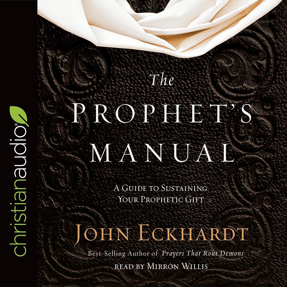 The Prophet's Manual: A Guide to Sustaining Your Prophetic Gift: John  Eckhardt, Mirron Willis: 9781545901786: Amazon.com: Books