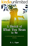 A Sketch of What You Mean To Me: A Contemporary Romance Novel