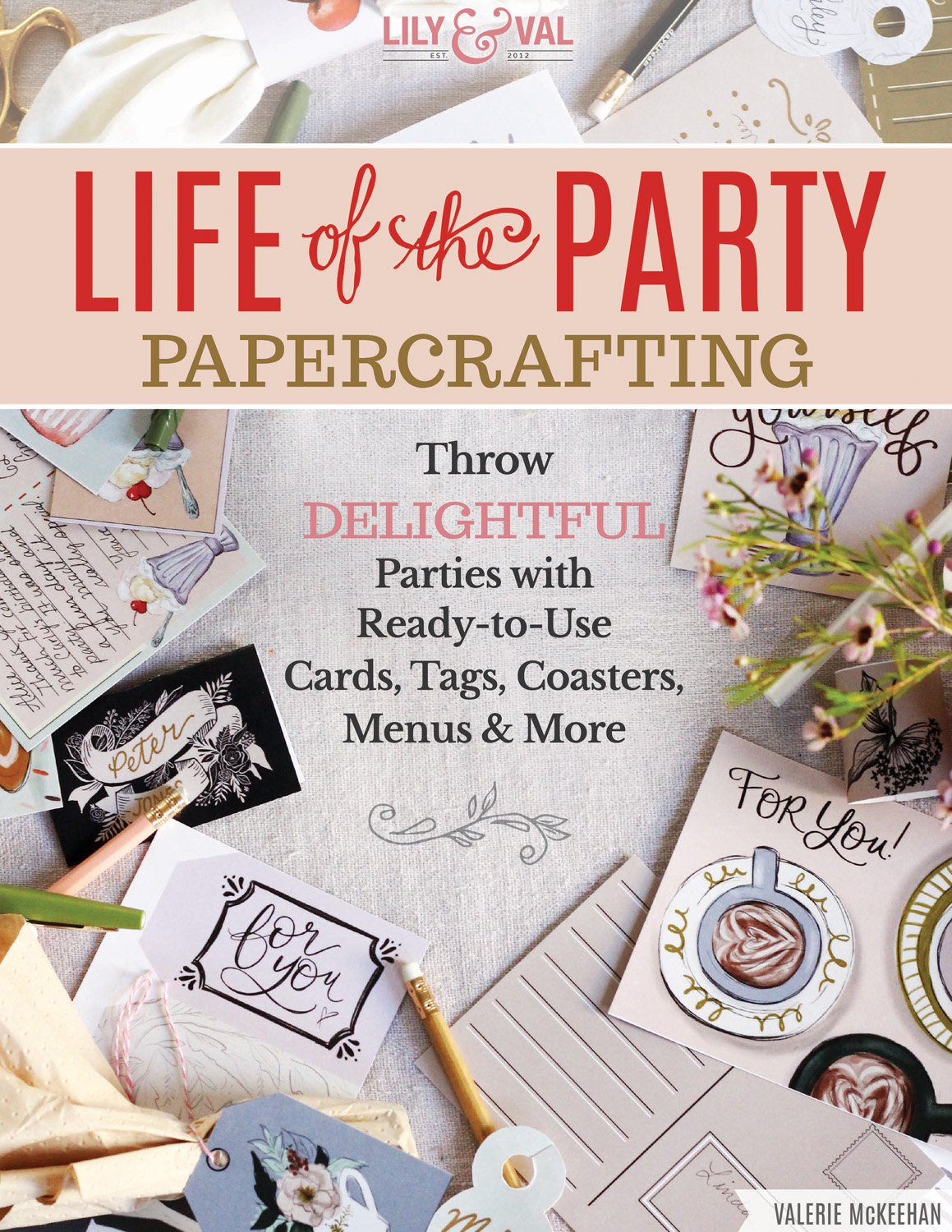 Life of the Party Papercrafting: Throw Delightful Parties with Ready-to-Use Cards, Tags, Coasters, Menus & More (Design Originals) Over 100 Festive Paper Crafts, plus 16 Pages of Scrapbook Paper