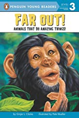 Far Out!: Animals That Do Amazing Things (Penguin Young Readers, Level 3) Paperback