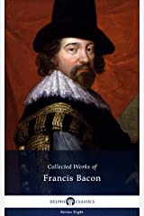 Delphi Collected Works of Francis Bacon (Illustrated) (Delphi Series Eight Book 21) Kindle Edition