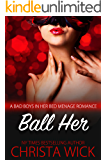 Ball Her (A BBW Bad Boys in Her Bed Menage Romance, Billionaire Boss versus Hollywood Star)