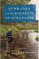 Dumb Luck and the Kindness of Strangers (John Gierach's Fly-fishing Library) Kindle Edition