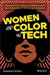 Women of Color in Tech: A Blueprint for Inspiring and Mentoring the Next Generation of Technology Innovators Kindle Edition
