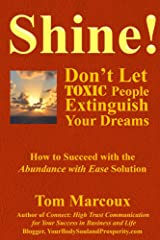 Shine! Don't Let Toxic People Extinguish Your Dreams: How to Succeed with the Abundance with Ease Solution Kindle Edition