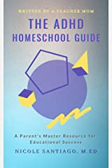 The ADHD Homeschool Guide: A Parent's Master Resource for Educational Success Kindle Edition