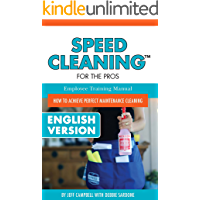Speed Cleaning For The Pros Employee Training Manual: How To Achieve Perfect Maintenance Cleaning