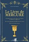 Le livre de Mercure. Interprétation des 27 cartes initiatiques de l'Oracle de Mercure. Analyses symboliques & méthodes de tirage. Manuel d'apprentissage