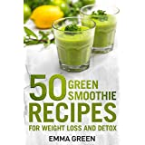 50 Top Green Smoothie Recipes: For Weight Loss and Detox (Emma Greens weight loss books Book 7)