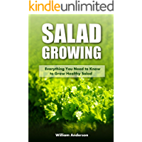 Salad Growing: Everything You Need to Know to Grow Healthy Salad (English Edition)