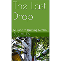 The Last Drop: A Guide to Quitting Alcohol (English Edition)