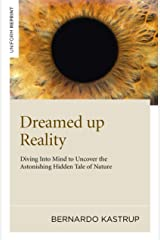 Dreamed Up Reality: Diving into the Mind to Uncover the Astonishing Hidden Tale of Nature Kindle Edition