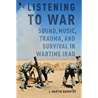 Listening to War: Sound, Music, Trauma, and Survival in Wartime Iraq book cover