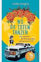 Wo die Toten tanzen: Wie rund um die Welt gestorben und getrauert wird (German Edition) Kindle Edition
