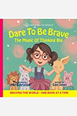 Dare To Be Brave: The Magic Of Thinking Big (Braving The World Book 2) Kindle Edition