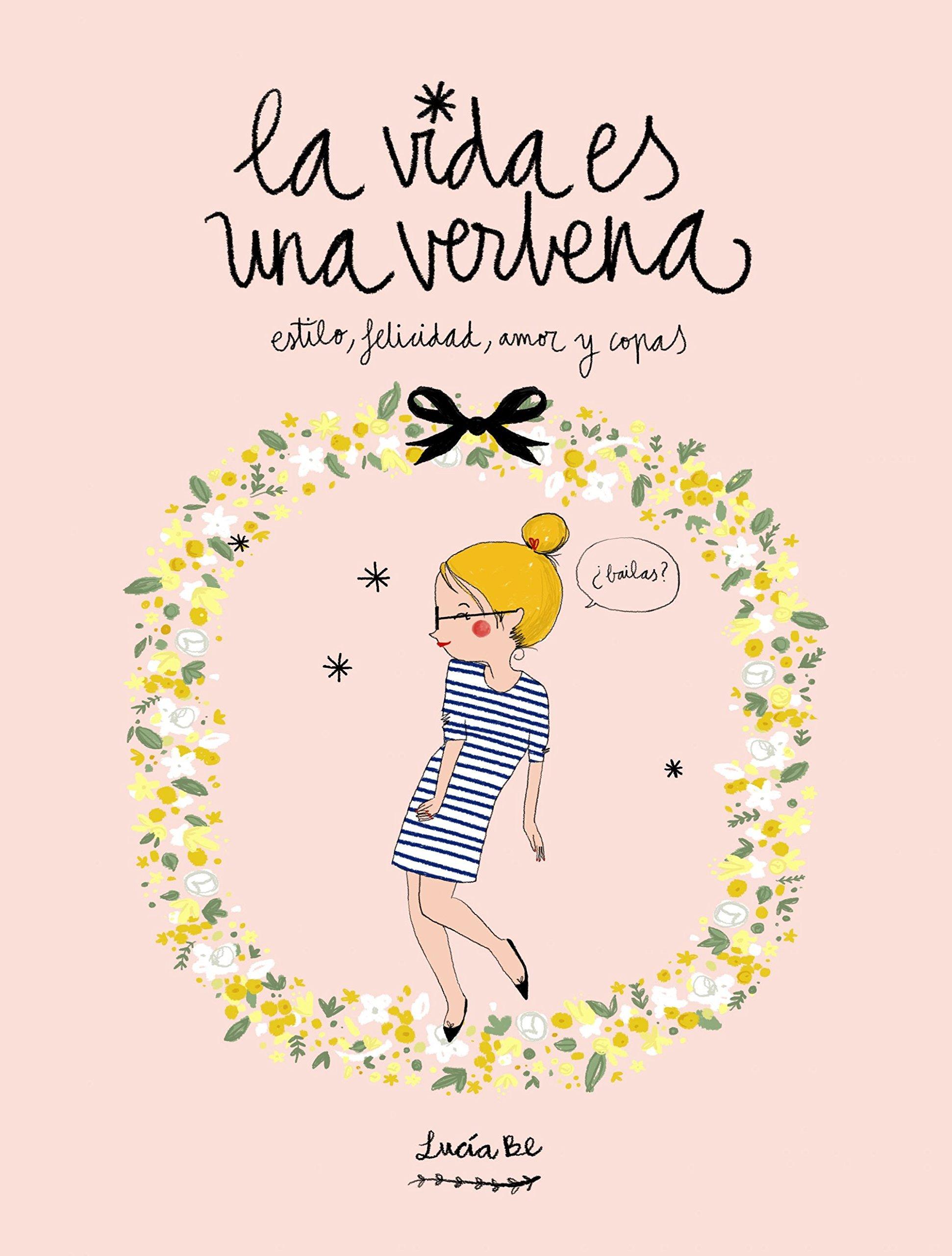 La Vida Es Una Verbena. Estilo, Felicidad, Amor Y Copas ...
