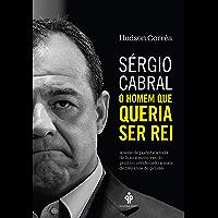 Sérgio Cabral: O homem que queria ser rei