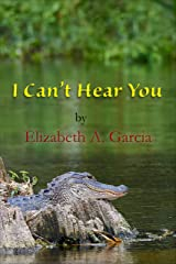 I Can't Hear You Kindle Edition