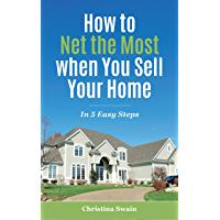 How to Net the Most When You Sell Your Home: In 5 Easy Steps