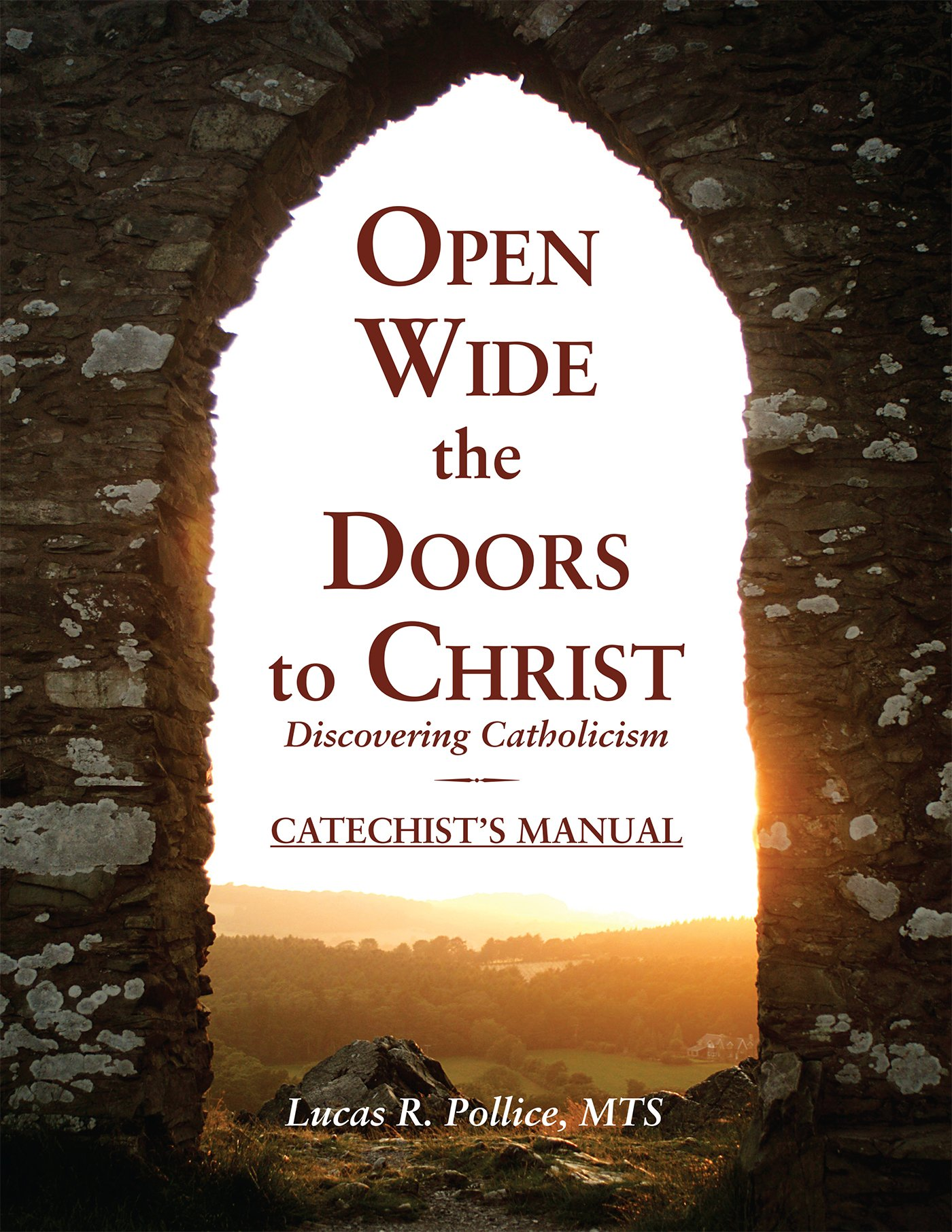 Open Wide the Doors to Christ: Discovering Catholicism CATECHIST'S MANUAL