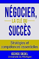 Négocier, la clé du succès : Stratégies et compétences essentielles (French Edition) Kindle Edition