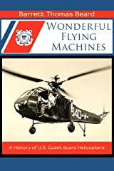 Wonderful Flying Machines: A History of U.S. Coast Guard Helicopters Kindle Edition