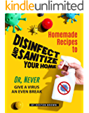 Homemade Recipes to Disinfect and Sanitize Your Home: Or, Never Give a Virus an Even Break