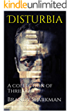 Disturbia: A collection of Thrillers