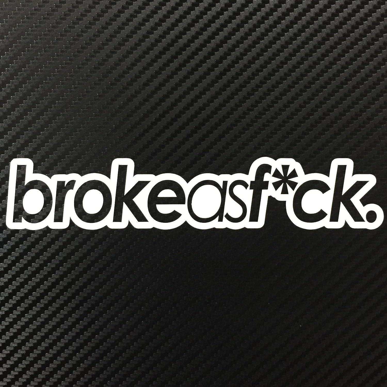 Amazon Com Broke As Fck Jdm Style Decal Sticker Custom Die Cut Vinyl Turbo Lowered Hella Drift Illest Import Automotive