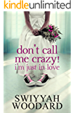 Don't Call Me Crazy! I'm Just in Love: Book 1 of 2 (Urban books)