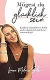Mögest Du glücklich sein: Entdecke dein Höheres Selbst und verbinde dich mit deiner inneren Kraft (German Edition)