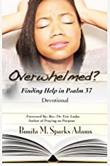 Overwhelmed?: Finding Help in Psalm 37 Devotional Kindle Edition