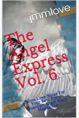 The Angel Express Vol. 6: More Love Notes For Your Soul From Guardian Angel Mary Magdalene Kindle Edition