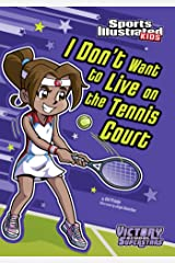 I Don't Want to Live on the Tennis Court (Sports Illustrated Kids Victory School Superstars) Kindle Edition