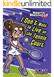 I Don't Want to Live on the Tennis Court (Sports Illustrated Kids Victory School Superstars)