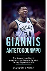 Giannis Antetokounmpo: The Story of How Giannis Antetokounmpo Became the Most Exciting Player in the NBA Kindle Edition