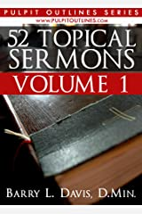 52 Topical Sermons Volume 1 (Pulpit Outlines) Kindle Edition