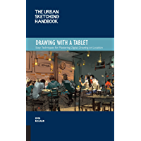 The Urban Sketching Handbook: Drawing with a Tablet: Easy Techniques for Mastering Digital Drawing on Location (Urban…