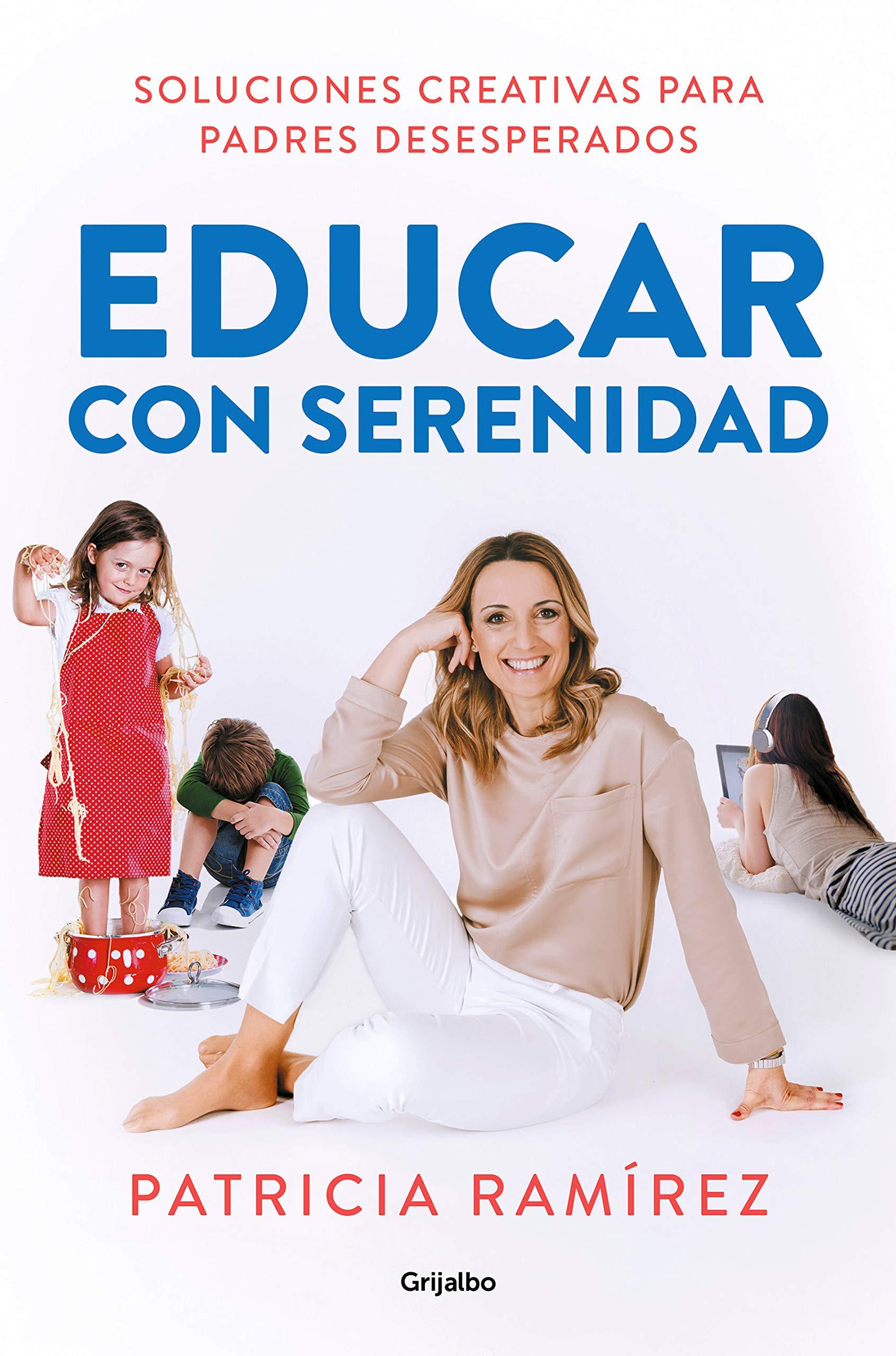 Educar con serenidad: Soluciones creativas para padres desesperados (AUTOAYUDA SUPERACION) por Patricia Ramírez
