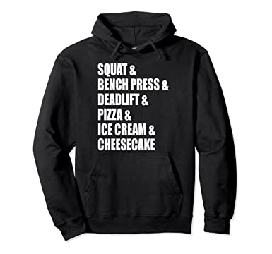 a467483ec3 Amazon.com: Squat, Bench Press, Deadlift, Pizza, Ice Cream - Gym Hoodie:  Clothing