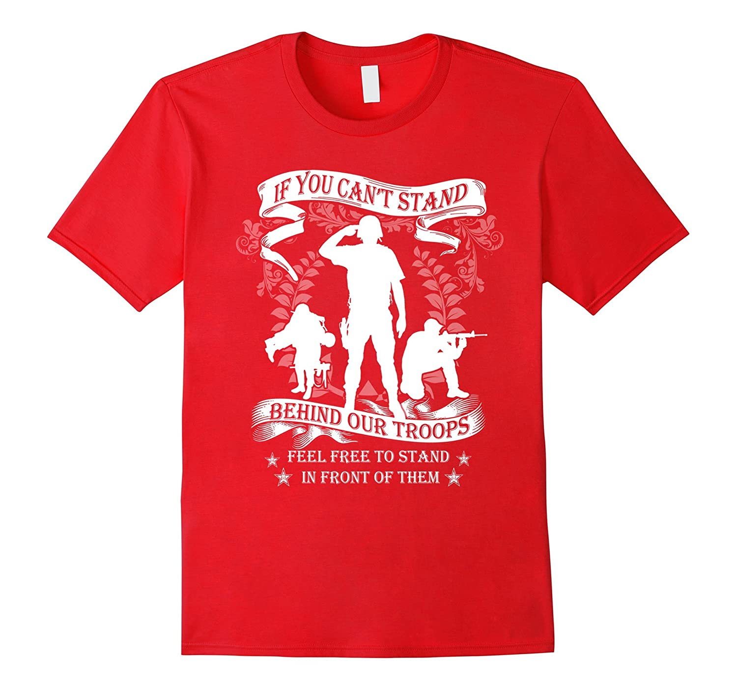 veteran t shirt if you cant stand behind our troops feel