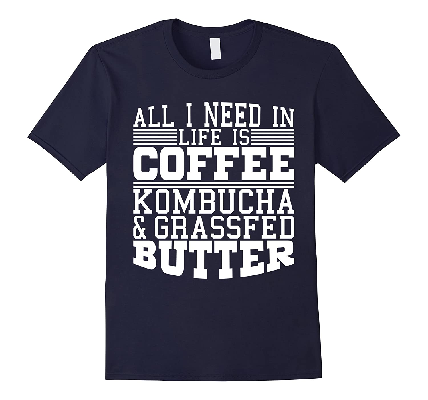 All I Need is Coffee Kombucha  Grassfed Butter Shirt-RT