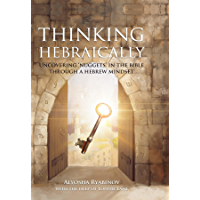 """Thinking Hebraically: Uncovering """"Nuggets"""" in the Bible Through a Hebrew Mindset"""
