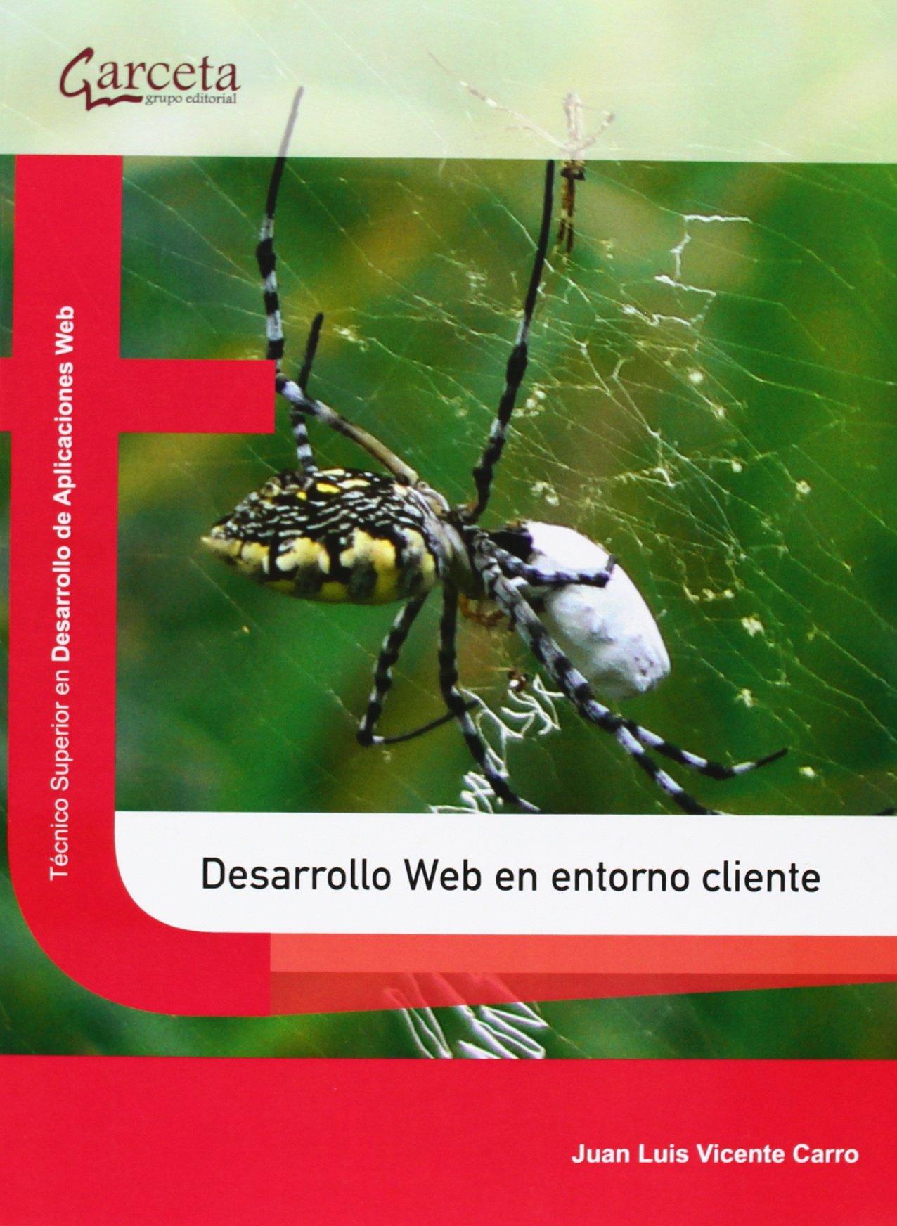 Desarrollo web en entorno cliente (Texto (garceta)) Tapa blanda – 8 sep 2013 Juan Luis Vicente Carro 8415452640 Programación de web