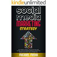 SOCIAL MEDIA MARKETING STRATEGY : THE ULTIMATE, POWERFUL, AND STEP-BY-STEP GUIDE THAT WILL TEACH YOU THE BEST STRATEGIES…