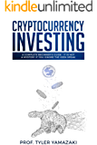 Cryptocurrency Investing: A Complete Beginner's Guide - It Is NOT a Mystery If You Ignore The Geek Speak (Investing for Beginners Book 2)
