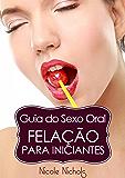 Guia do Sexo Oral - Felação Para Iniciantes