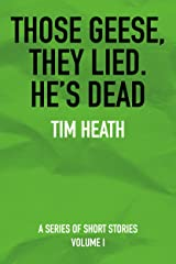 Those Geese, They Lied; He's Dead: A Series of Short Stories Kindle Edition