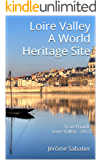 Loire Valley A World Heritage Site: Travel Guide Loire Valley - 2017